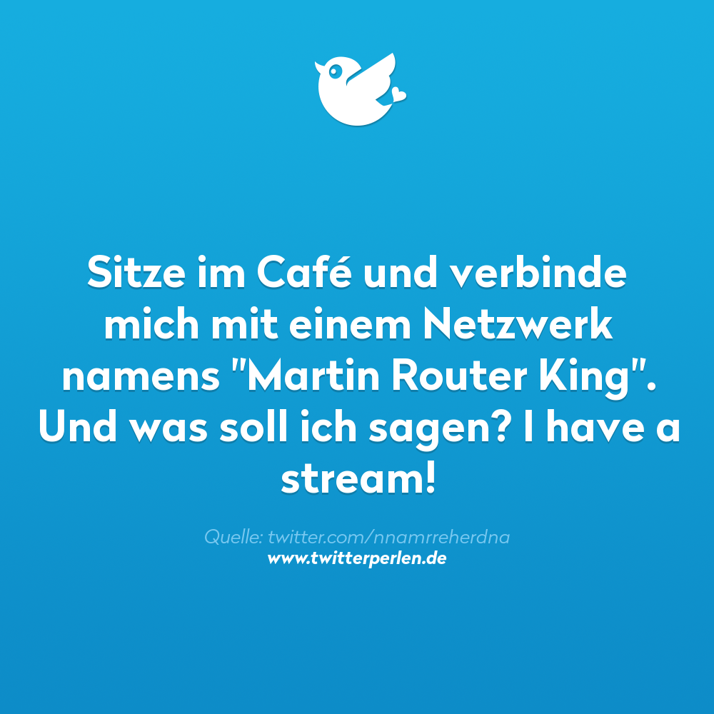 """Sitze im Café und verbinde mich mit einem Netzwerk namens """"Martin Router King"""". Und was soll ich sagen? I have a stream!"""