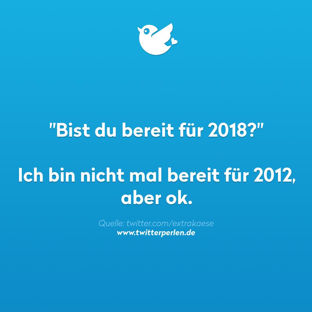 """""""Bist du bereit für 2018?"""" Ich bin nicht mal bereit für 2012, aber ok."""