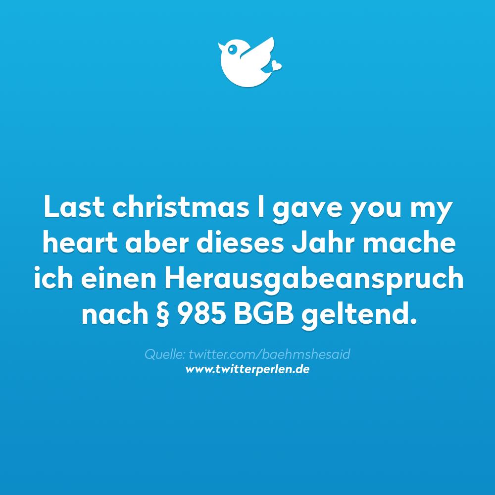 Last christmas I gave you my heart aber dieses Jahr mache ich einen Herausgabeanspruch nach § 985 BGB geltend.