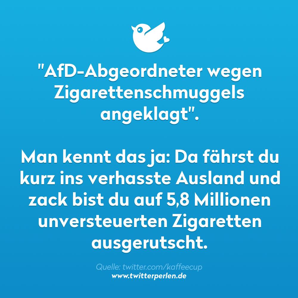 """""""AfD-Abgeordneter wegen Zigarettenschmuggels angeklagt"""". Man kennt das ja: Da fährst du kurz ins verhasste Ausland und zack bist du auf 5,8 Millionen unversteuerten Zigaretten ausgerutscht."""