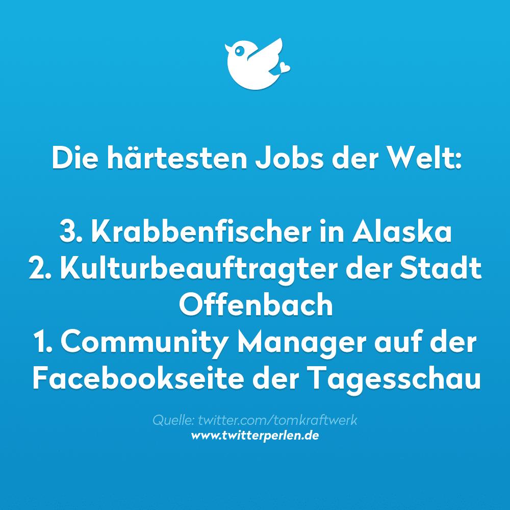 Die härtesten Jobs der Welt: 3. Krabbenfischer in Alaska 2. Kulturbeauftragter der Stadt Offenbach 1. Community Manager auf der Facebookseite der Tagesschau