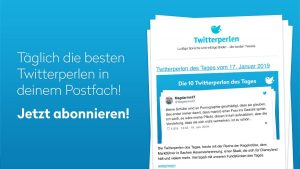 Täglich die besten Twitterperlen in deinem Postfach mit dem Twitterperlen Newsletter!