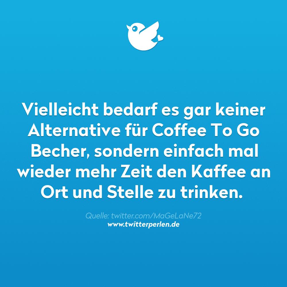 Vielleicht bedarf es gar keiner Alternative für Coffee To Go Becher, sondern einfach mal wieder mehr Zeit den Kaffee an Ort und Stelle zu trinken.